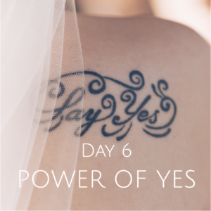 DAY 6 POWER OF YES